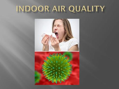  Good Indoor Air Quality (IAQ) depends upon...  Proper circulation  Age of the building  Regular maintenance  Filtration  Humidity levels.