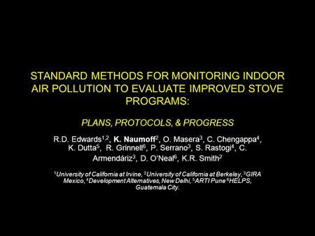 STANDARD METHODS FOR MONITORING INDOOR AIR POLLUTION TO EVALUATE IMPROVED STOVE PROGRAMS: PLANS, PROTOCOLS, & PROGRESS R.D. Edwards 1,2, K. Naumoff 2,