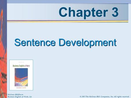 Chapter 3 Sentence Development McGraw-Hill/Irwin Business English at Work, 3/e © 2007 The McGraw-Hill Companies, Inc. All rights reserved.