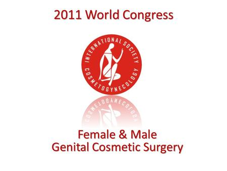 2011 World Congress Female & Male Genital Cosmetic Surgery.