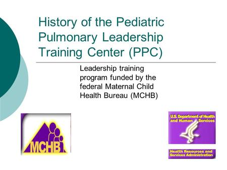 History of the Pediatric Pulmonary Leadership Training Center (PPC) Leadership training program funded by the federal Maternal Child Health Bureau (MCHB)