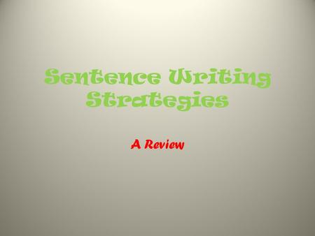 Sentence Writing Strategies A Review. Simple Sentences A sentence that has ____ ________________ clause. one independent.