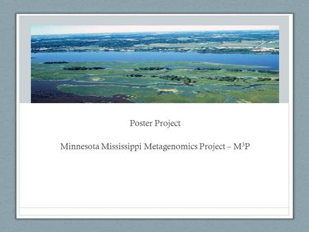 Poster Project Minnesota Mississippi Metagenomics Project – M 3 P.