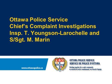 Ottawa Police Service Chief's Complaint Investigations Insp. T. Youngson-Larochelle and S/Sgt. M. Marin.