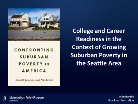 Alan Berube Brookings Institution. Nationally, suburbs have become home to the largest and fastest growing poor population Source: Brookings analysis.