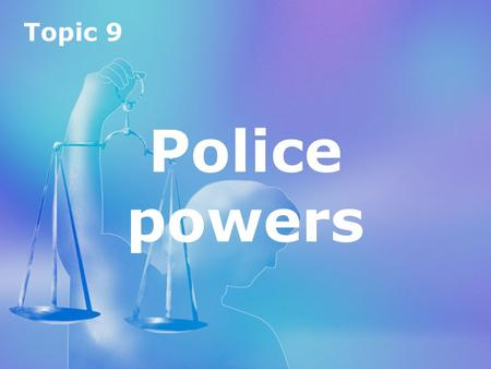 Topic 9 Police powers.
