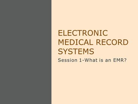 Session 1-What is an EMR? ELECTRONIC MEDICAL RECORD SYSTEMS.