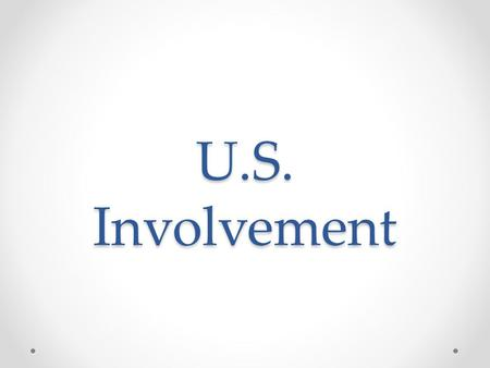 "U.S. Involvement. Moving Towards Involvement 1939: ""Cash and Carry"" policy. Allowed warring nations to buy U.S. arms. 1. Pay Cash 2. Provide Transport."