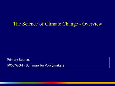 The Science of Climate Change - Overview Primary Source: IPCC WG-I - Summary for Policymakers.