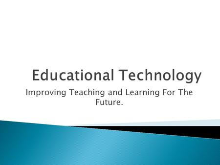 Improving Teaching and Learning For The Future..  Technology is becoming dominant aspect of our society (Harvey-Woodall, 2009).  Future occupations.