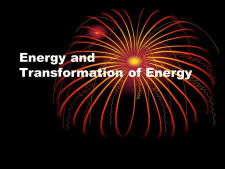 Energy and Transformation of Energy. Energy Definition The ability to do work. How do we use energy? Energy comes from heat, chemicals, electricity, fossil.