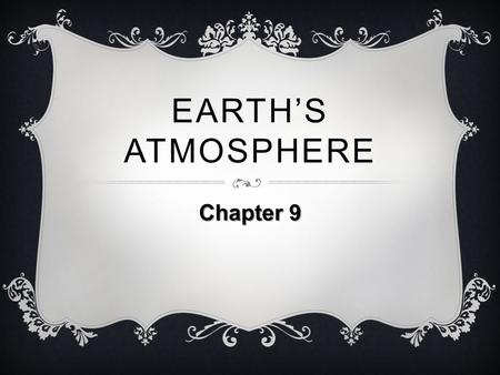 Earth's Atmosphere Chapter 9.
