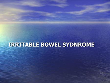 IRRITABLE BOWEL SYDNROME. IBS - Definition Altered bowel habit and/or Altered bowel habit and/or Abdominal discomfort or pain Abdominal discomfort or.
