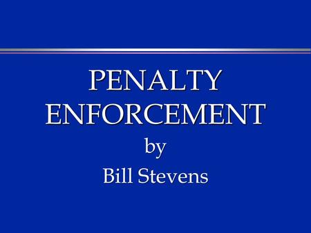 PENALTY ENFORCEMENT by Bill Stevens. PENALTY VS. FOUL FOUL FOUL: A Rule Infraction For Which a Penalty is Prescribed PENALTY PENALTY: The Consequences.