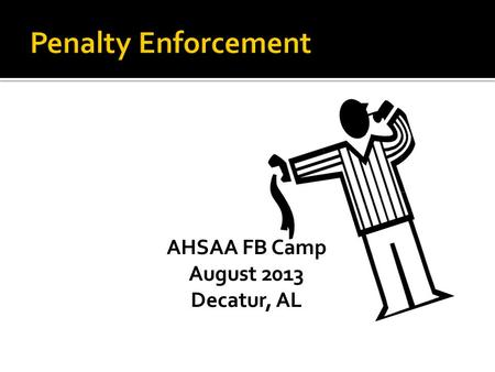 AHSAA FB Camp August 2013 Decatur, AL. Spots: Basic, Previous, Where Run Ended Live Ball Fouls & Dead Ball Fouls Multiple Fouls & Double Fouls Unsportsmanlike.