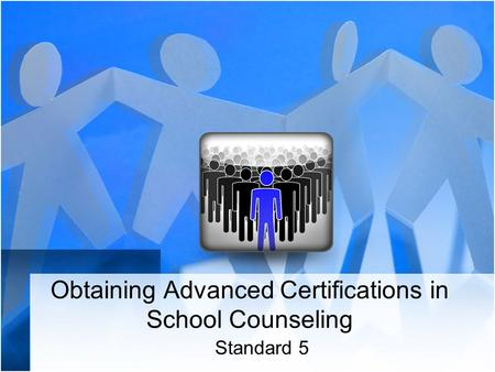 Obtaining Advanced Certifications in School Counseling Standard 5.