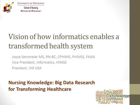 Vision of how informatics enables a transformed health system Joyce Sensmeier MS, RN-BC, CPHIMS, FHIMSS, FAAN Vice President, Informatics, HIMSS President,