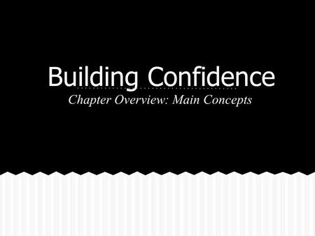 Building Confidence Chapter Overview: Main Concepts.