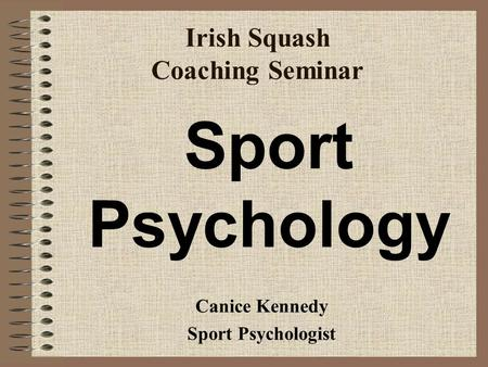 Irish Squash Coaching Seminar Canice Kennedy Sport Psychologist Sport Psychology.