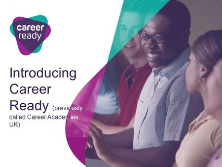 Introducing Career Ready (previously called Career Academies UK)