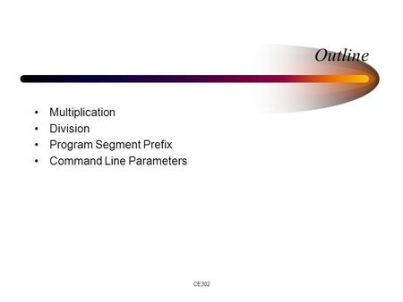 CE302 Outline Multiplication Division Program Segment Prefix Command Line Parameters.