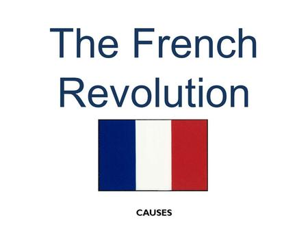 "The French Revolution CAUSES. The Old Regime (Ancien Regime) The ""Ancien Regime"" (Old Regime) – socio- political system which existed in most of Europe."
