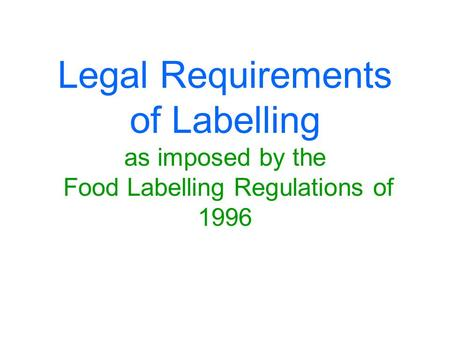 Legal Requirements of Labelling as imposed by the Food Labelling Regulations of 1996.