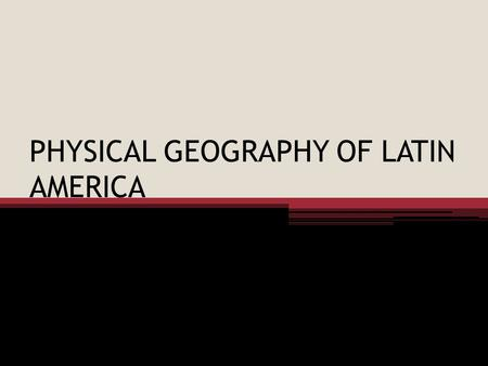 PHYSICAL GEOGRAPHY OF LATIN AMERICA. WHAT IS LATIN AMERICA? Divided into 3 parts: 1) Middle America: Mexico and Central America 2) Caribbean Islands (aka: