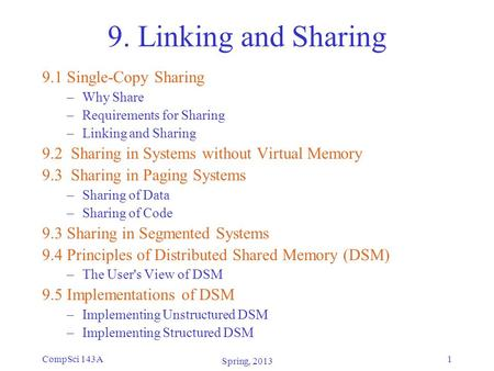 CompSci 143A1 9. Linking and Sharing 9.1 Single-Copy Sharing –Why Share –Requirements for Sharing –Linking and Sharing 9.2 Sharing in Systems without Virtual.