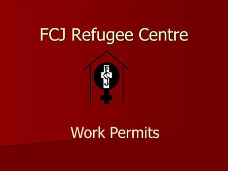 FCJ Refugee Centre Work Permits. What is a work permit? an individual written authorization to work in Canada an individual written authorization to work.
