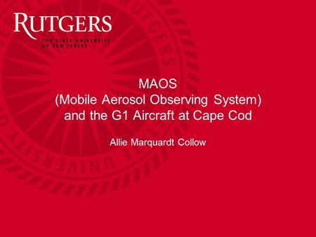 MAOS (Mobile Aerosol Observing System) and the G1 Aircraft at Cape Cod Allie Marquardt Collow.