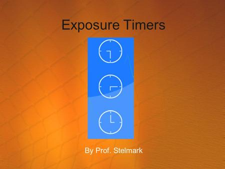 Exposure Timers By Prof. Stelmark.