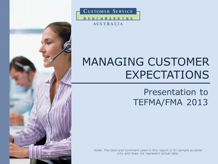 Note: The data and comment used in this report is for sample purpose only and does not represent actual data. MANAGING CUSTOMER EXPECTATIONS Presentation.