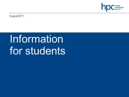 Information for students August 2011. Date 2009-08-10 Ver. a Dept/Cmte COM Doc Type PUB Title web student presentation Status Draft DD:None Int. Aud.