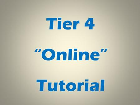 "Tier 4 ""Online"" Tutorial. Once you have answered all the questions remember to click the SAVE button. Answer no here."
