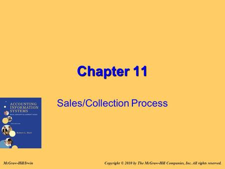Chapter 11 Sales/Collection Process Copyright © 2010 by The McGraw-Hill Companies, Inc. All rights reserved.McGraw-Hill/Irwin.