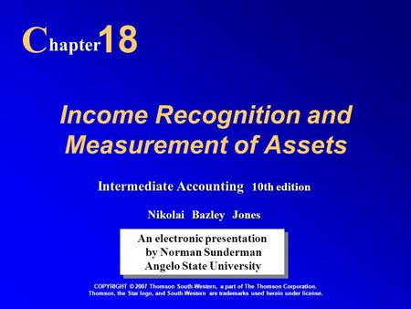 Income Recognition and Measurement of Assets C hapter 18 An electronic presentation by Norman Sunderman Angelo State University An electronic presentation.