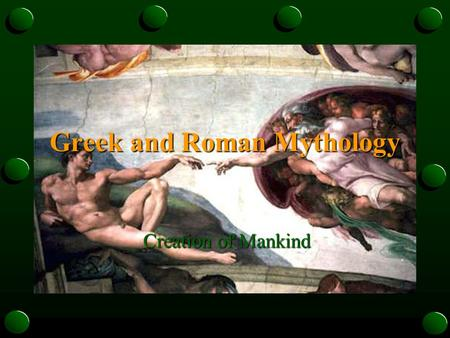 Greek and Roman Mythology Creation of Mankind. Different origins of mankind in mythology In Homer's version of creation of humans, the god Prometheus.