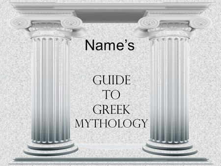 Guide to Greek Mythology Name's. Greek Name/Roman Name Responsibilities, Personality, and Special Powers: Objects or symbols: Relatives: Other Interesting.