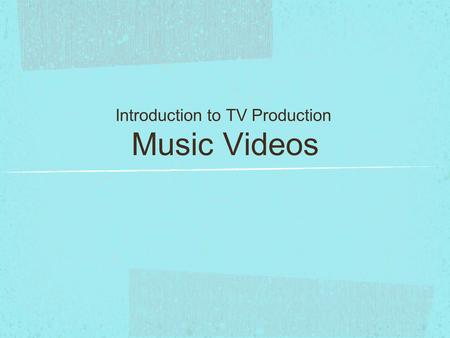 Music Videos Introduction to TV Production. 1960's 1964; The Beatles created the first Motion Picture music video 'A Hard Days Night' which then lead.