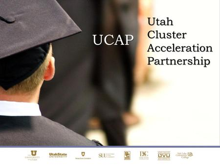 UCAP Utah Cluster Acceleration Partnership. The UCAP initiative is designed to capitalize on the position and contribution that institutions of higher.