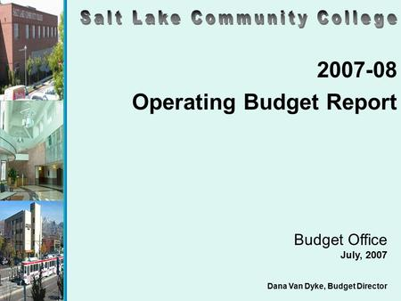 2007-08 Operating Budget Report Budget Office July, 2007 Dana Van Dyke, Budget Director.