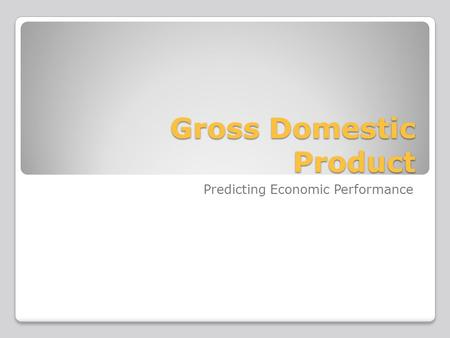 Gross Domestic Product Predicting Economic Performance.