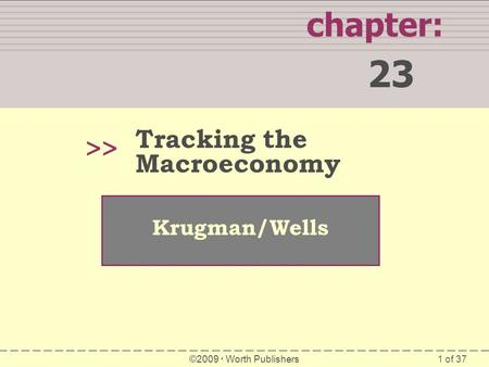 23 chapter: >> Tracking the Macroeconomy Krugman/Wells