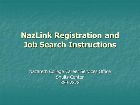 NazLink Registration and Job Search Instructions Nazareth College Career Services Office Shults Center 389-2878.