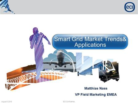 August 8, 2015ECI Confidential. AccessWave Smart Grid Market Trends& Applications Matthias Nass VP Field Marketing EMEA.