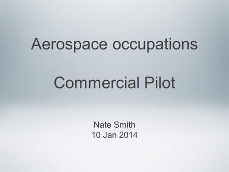 Aerospace occupations Commercial Pilot Nate Smith 10 Jan 2014.