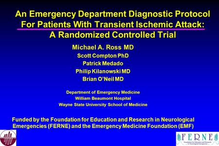 An Emergency Department Diagnostic Protocol For Patients With Transient Ischemic Attack: A Randomized Controlled Trial Michael A. Ross MD Scott Compton.