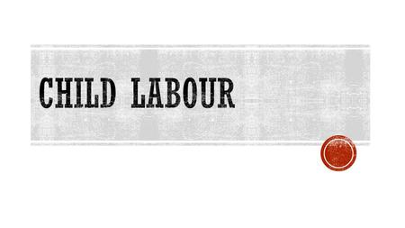 International Labour Organization (ILO) conventions 138 (1973) and182 (1999) define child labourers as all children younger than 12 working in any economic.
