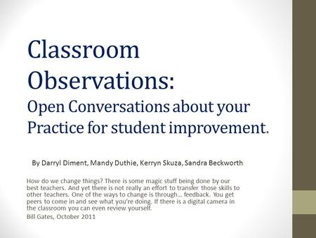 Classroom Observations: Open Conversations about your Practice for student improvement. How do we change things? There is some magic stuff being done by.